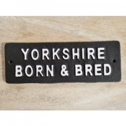 Yorkshire Born and Bred Cast Iron Sign